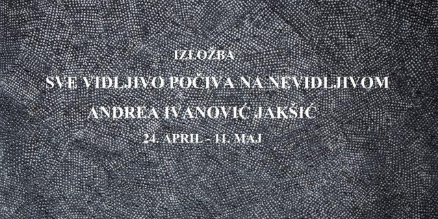 """Otvaranje izložbe Andree Ivanović Jakšić – ,,Sve vidljivo počiva na nevidljivom"""""""